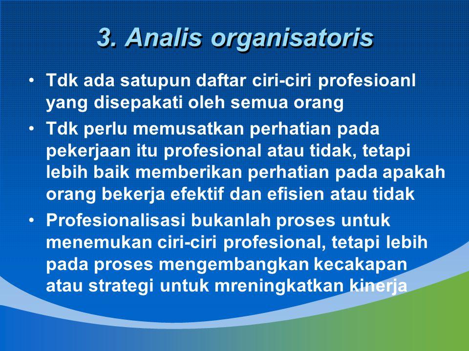 3. Analis organisatoris Tdk ada satupun daftar ciri-ciri profesioanl yang disepakati oleh semua orang.
