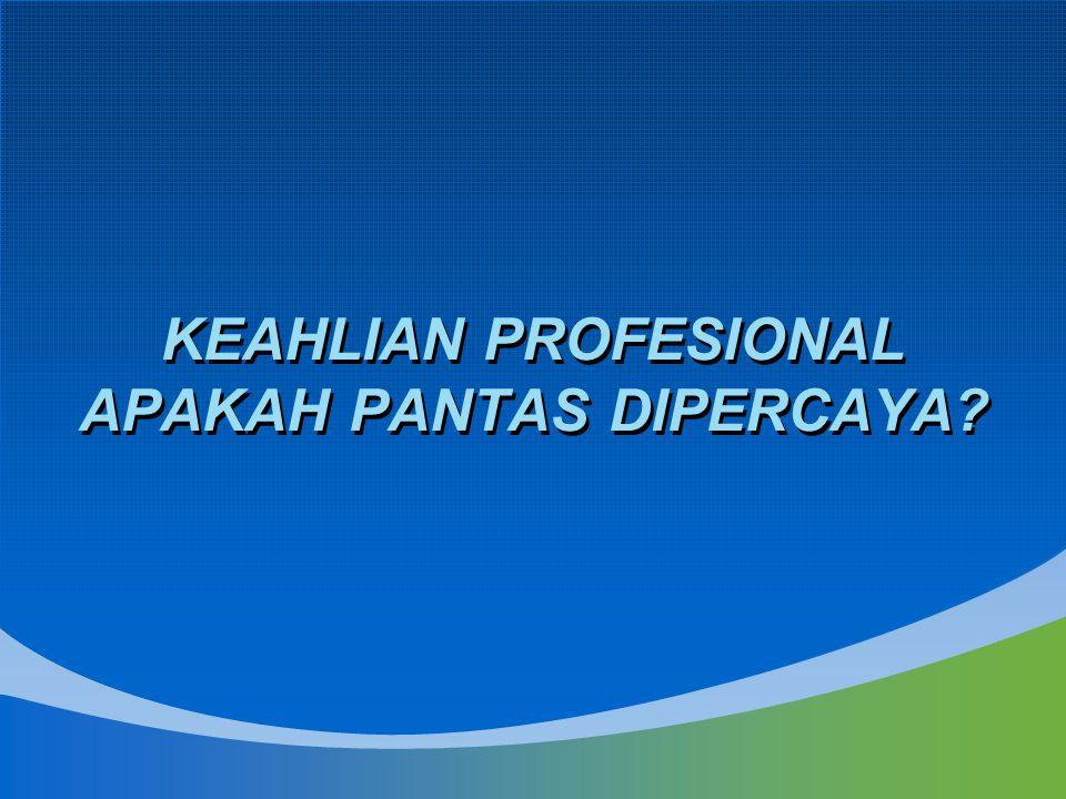 KEAHLIAN PROFESIONAL APAKAH PANTAS DIPERCAYA