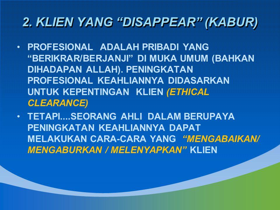 2. KLIEN YANG DISAPPEAR (KABUR)