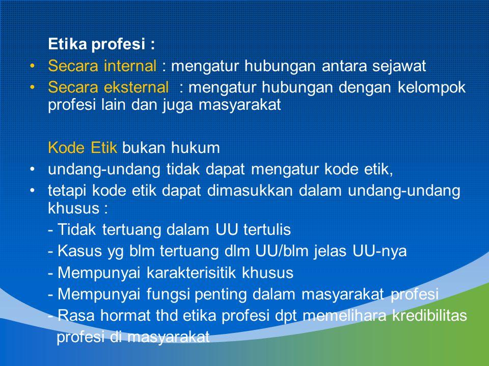 Etika profesi : Secara internal : mengatur hubungan antara sejawat.