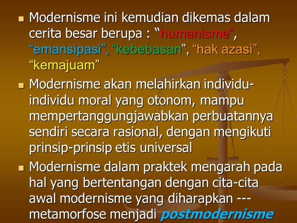Modernisme ini kemudian dikemas dalam cerita besar berupa : humanisme , emansipasi , kebebasan , hak azasi , kemajuam