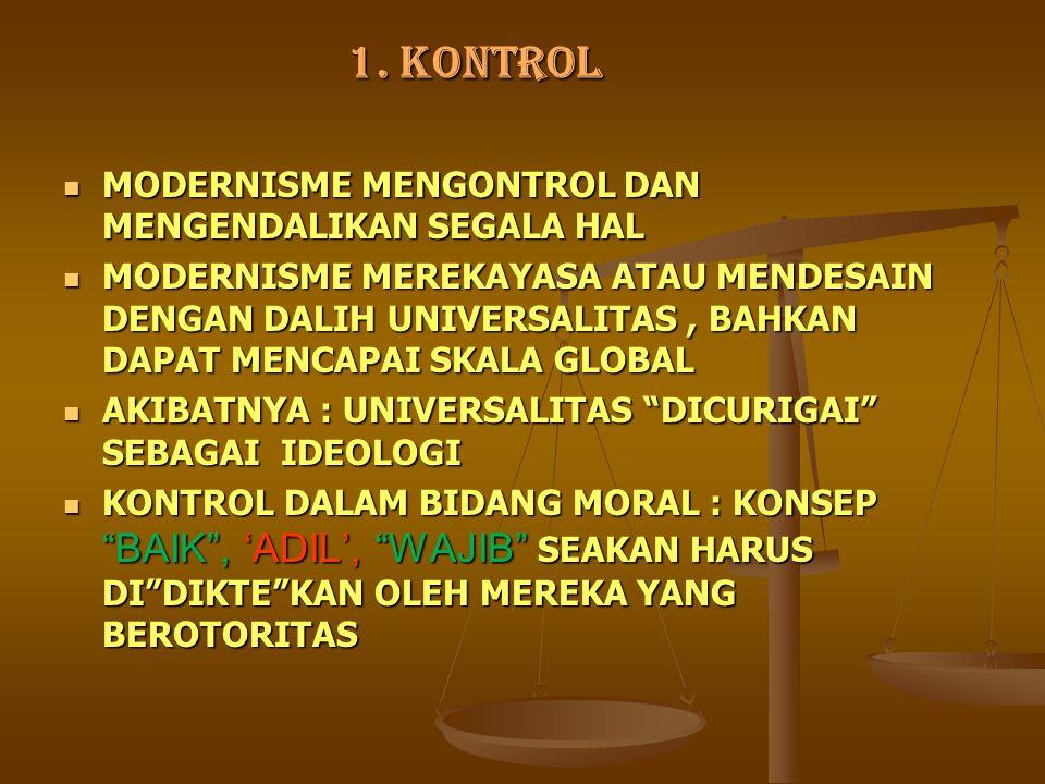 1. KONTROL MODERNISME MENGONTROL DAN MENGENDALIKAN SEGALA HAL