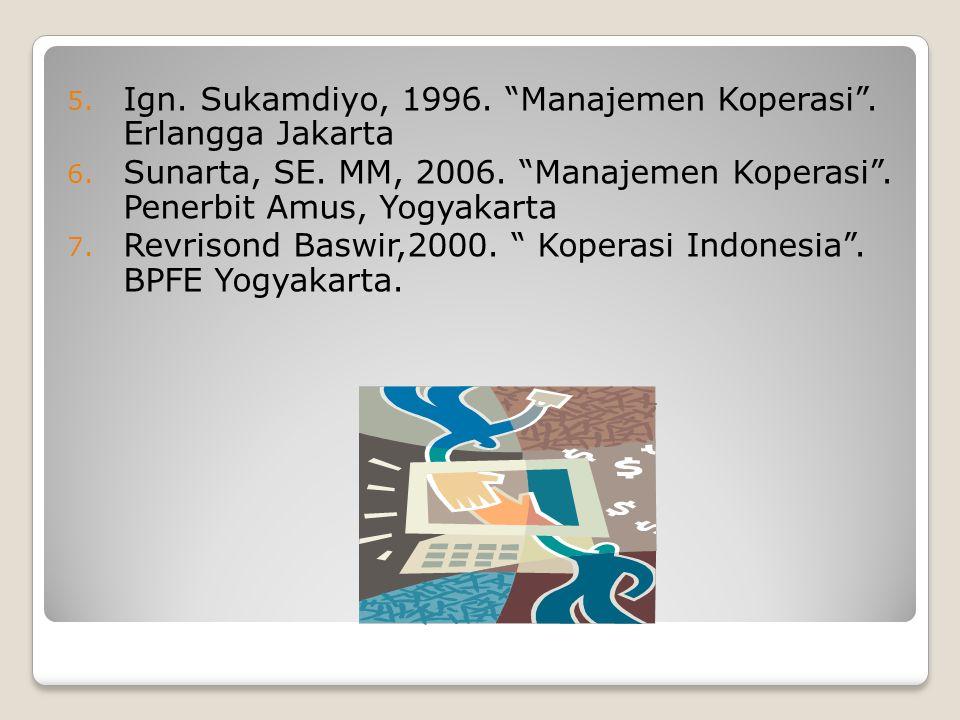Ign. Sukamdiyo, 1996. Manajemen Koperasi . Erlangga Jakarta