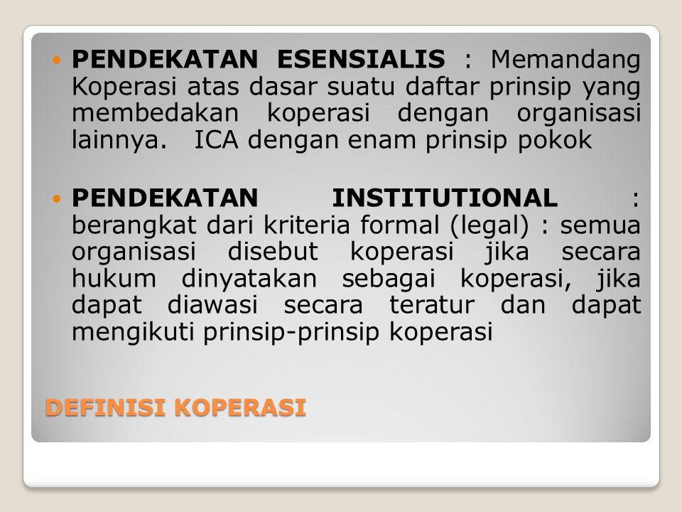 PENDEKATAN ESENSIALIS : Memandang Koperasi atas dasar suatu daftar prinsip yang membedakan koperasi dengan organisasi lainnya. ICA dengan enam prinsip pokok