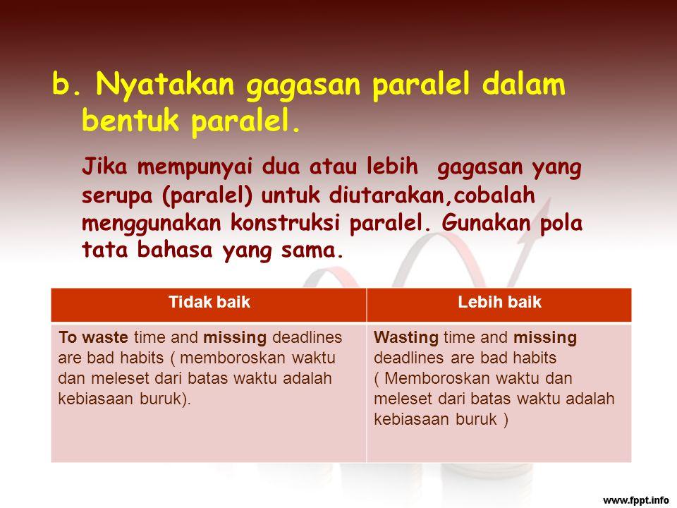 b. Nyatakan gagasan paralel dalam bentuk paralel.