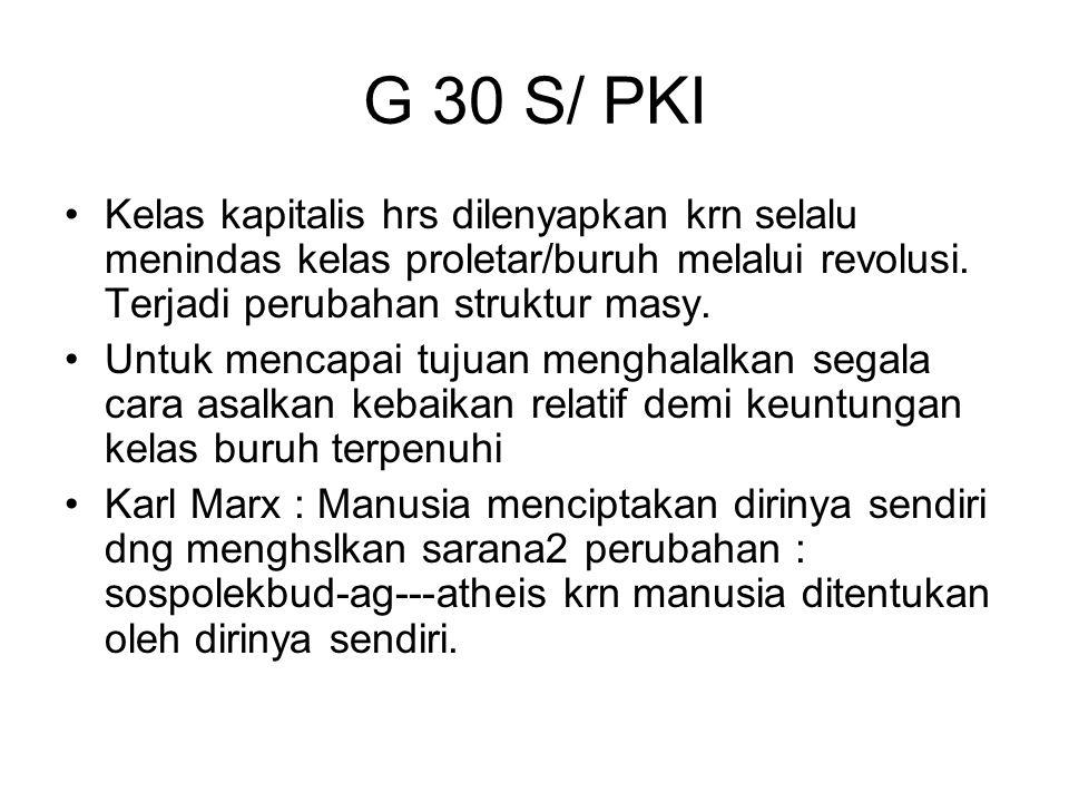 G 30 S/ PKI Kelas kapitalis hrs dilenyapkan krn selalu menindas kelas proletar/buruh melalui revolusi. Terjadi perubahan struktur masy.