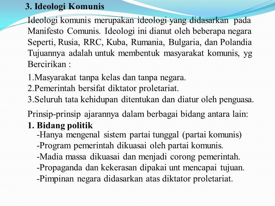 3. Ideologi Komunis Ideologi komunis merupakan ideologi yang didasarkan pada. Manifesto Comunis. Ideologi ini dianut oleh beberapa negara.