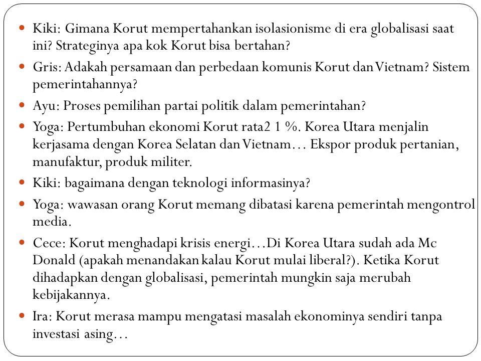 Kiki: Gimana Korut mempertahankan isolasionisme di era globalisasi saat ini Strateginya apa kok Korut bisa bertahan