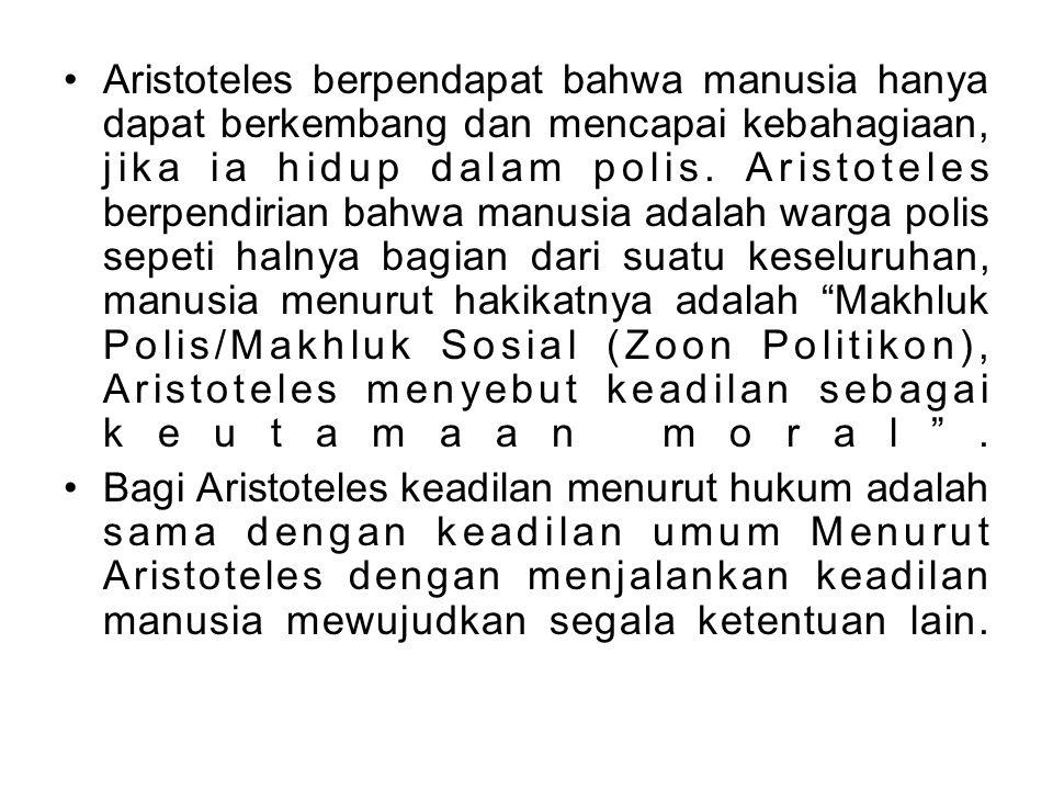 Aristoteles berpendapat bahwa manusia hanya dapat berkembang dan mencapai kebahagiaan, jika ia hidup dalam polis. Aristoteles berpendirian bahwa manusia adalah warga polis sepeti halnya bagian dari suatu keseluruhan, manusia menurut hakikatnya adalah Makhluk Polis/Makhluk Sosial (Zoon Politikon), Aristoteles menyebut keadilan sebagai keutamaan moral .