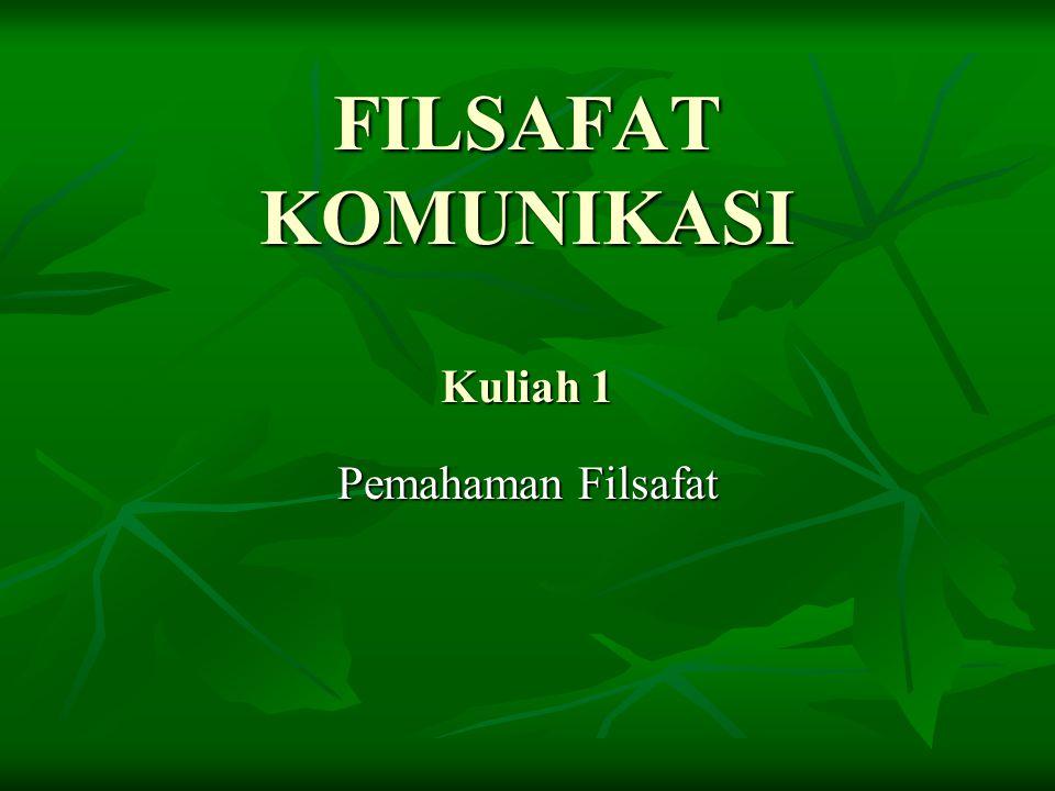 FILSAFAT KOMUNIKASI Kuliah 1