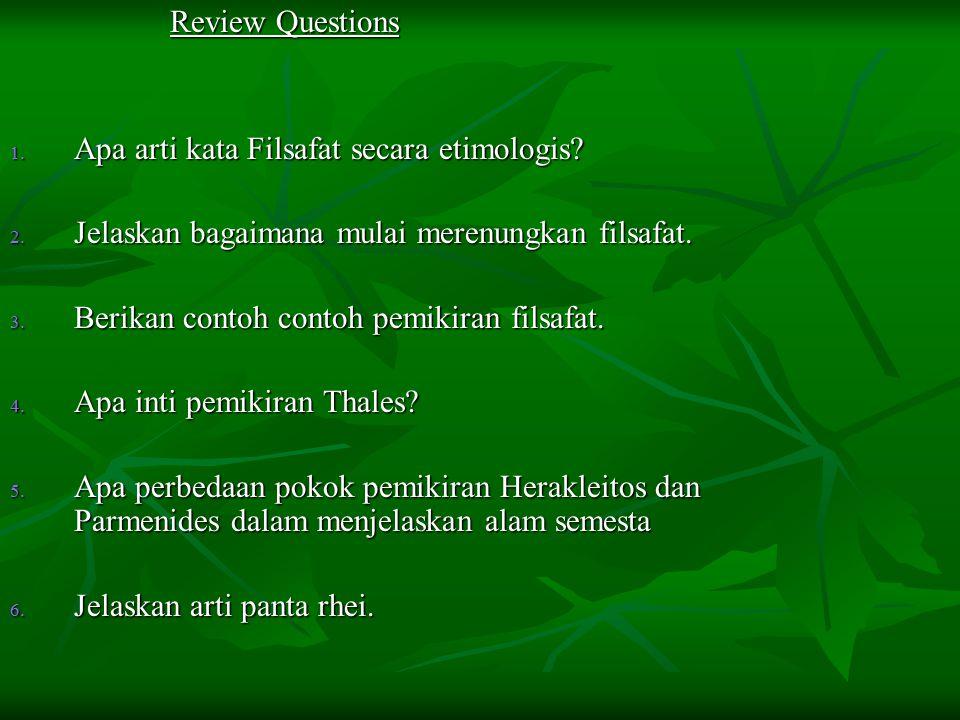 Review Questions Apa arti kata Filsafat secara etimologis Jelaskan bagaimana mulai merenungkan filsafat.