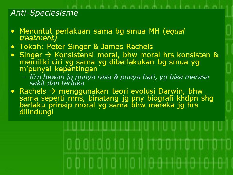 Anti-Speciesisme Menuntut perlakuan sama bg smua MH (equal treatment)