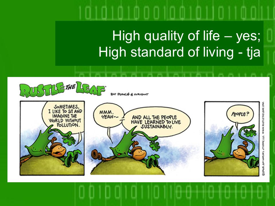 High quality of life – yes; High standard of living - tja