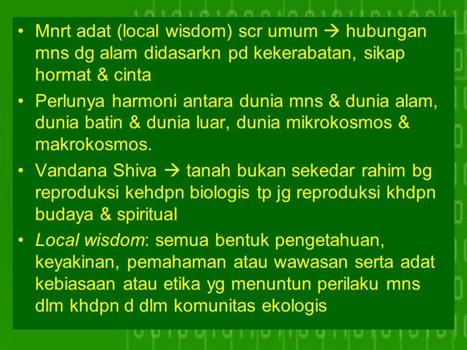 Mnrt adat (local wisdom) scr umum  hubungan mns dg alam didasarkn pd kekerabatan, sikap hormat & cinta