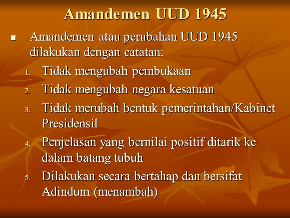 Amandemen UUD 1945 Amandemen atau perubahan UUD 1945 dilakukan dengan catatan: Tidak mengubah pembukaan.