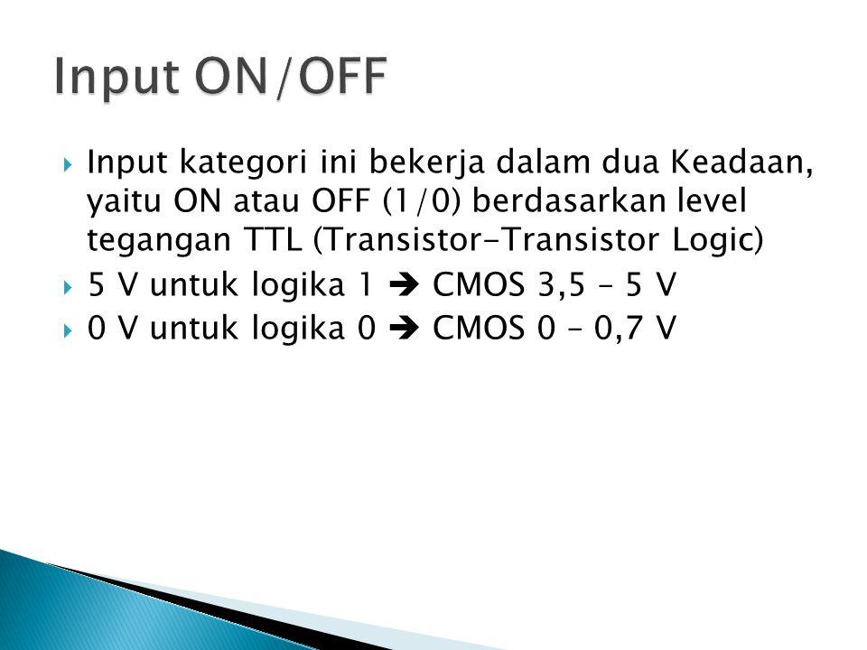 Input ON/OFF Input kategori ini bekerja dalam dua Keadaan, yaitu ON atau OFF (1/0) berdasarkan level tegangan TTL (Transistor-Transistor Logic)