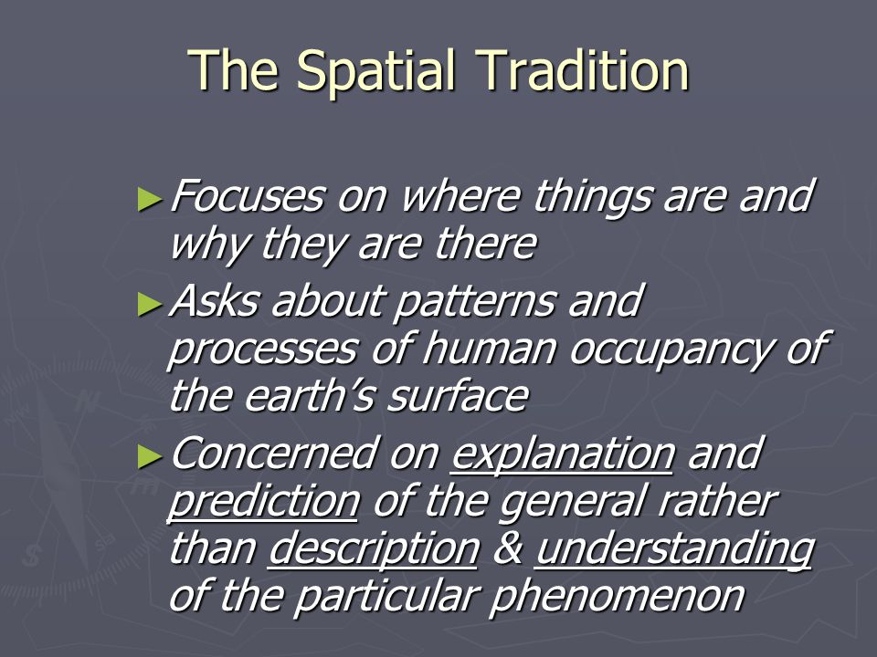 The Spatial Tradition Focuses on where things are and why they are there.