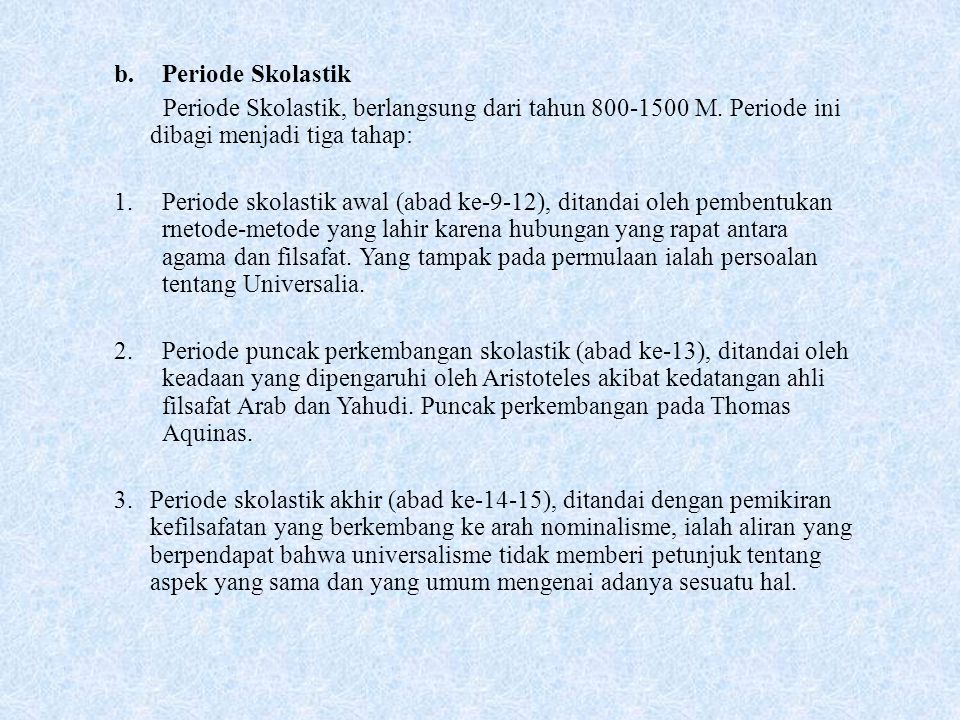 b. Periode Skolastik Periode Skolastik, berlangsung dari tahun 800-1500 M. Periode ini dibagi menjadi tiga tahap: