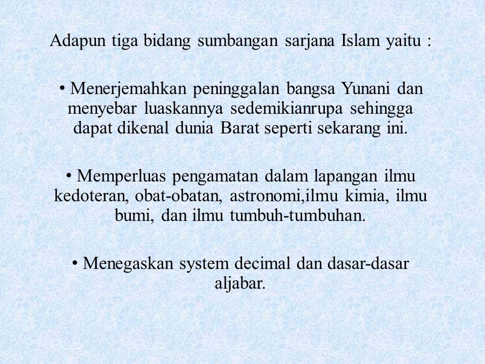 Adapun tiga bidang sumbangan sarjana Islam yaitu :