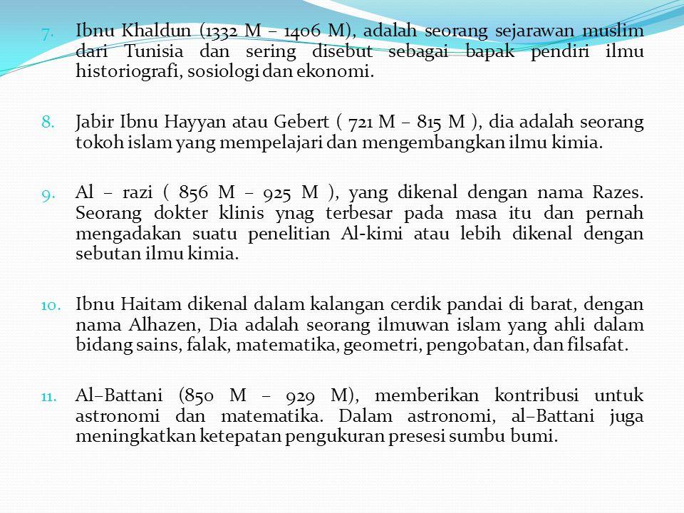 Ibnu Khaldun (1332 M – 1406 M), adalah seorang sejarawan muslim dari Tunisia dan sering disebut sebagai bapak pendiri ilmu historiografi, sosiologi dan ekonomi.
