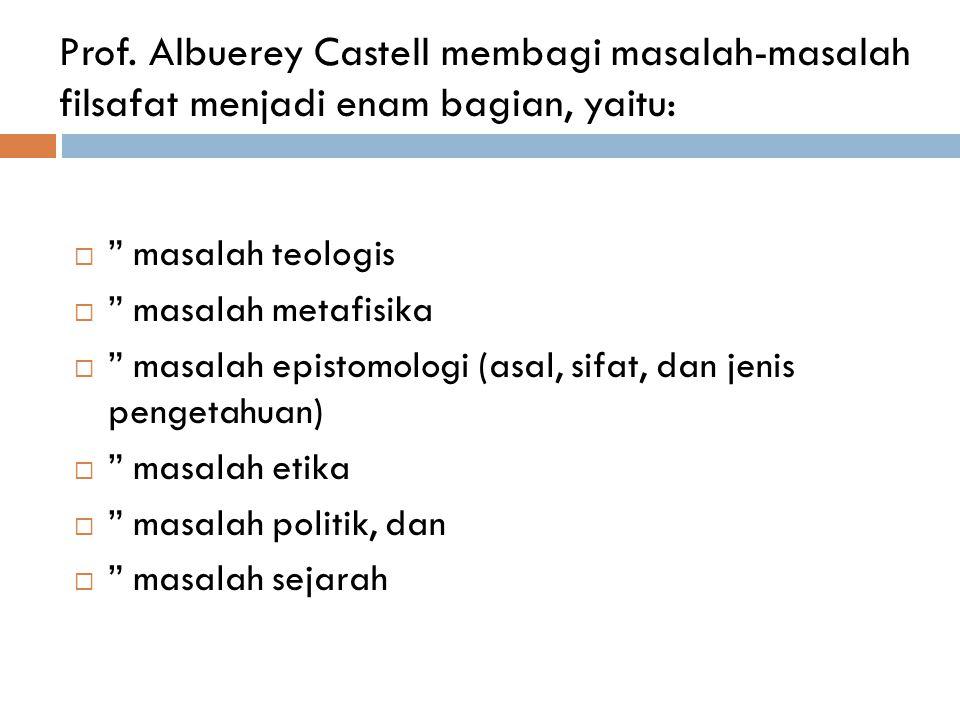 Prof. Albuerey Castell membagi masalah-masalah filsafat menjadi enam bagian, yaitu: