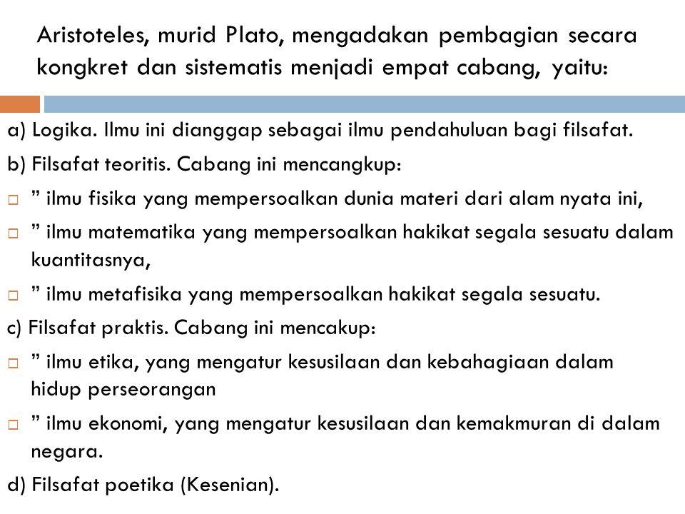 Aristoteles, murid Plato, mengadakan pembagian secara kongkret dan sistematis menjadi empat cabang, yaitu:
