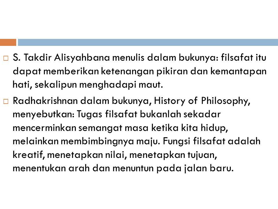 S. Takdir Alisyahbana menulis dalam bukunya: filsafat itu dapat memberikan ketenangan pikiran dan kemantapan hati, sekalipun menghadapi maut.