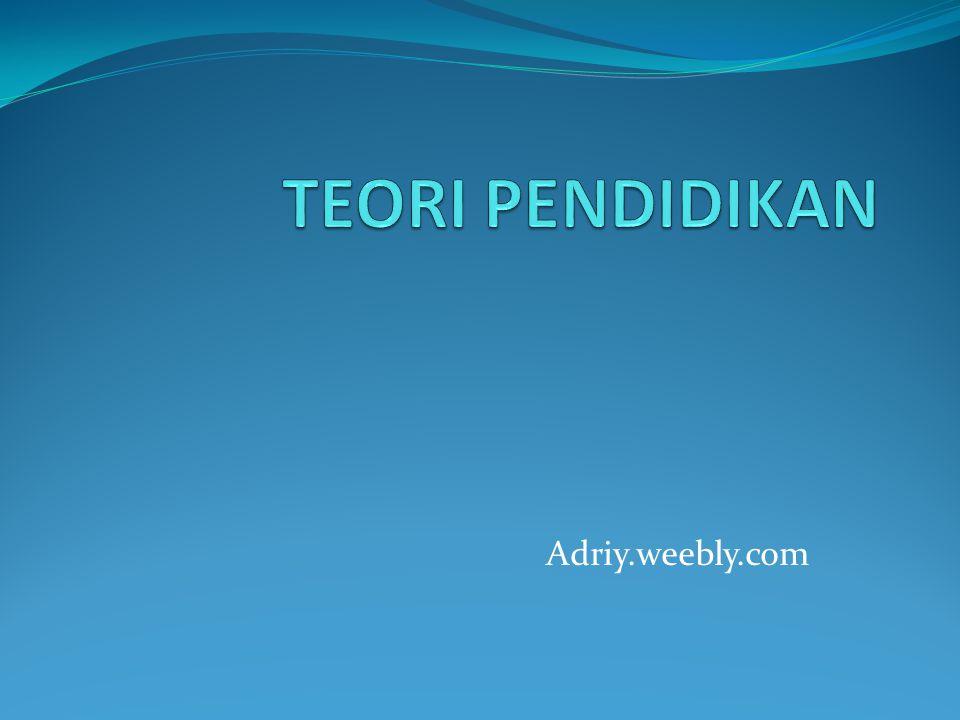 TEORI PENDIDIKAN Adriy.weebly.com