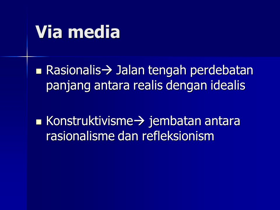 Via media Rasionalis Jalan tengah perdebatan panjang antara realis dengan idealis.