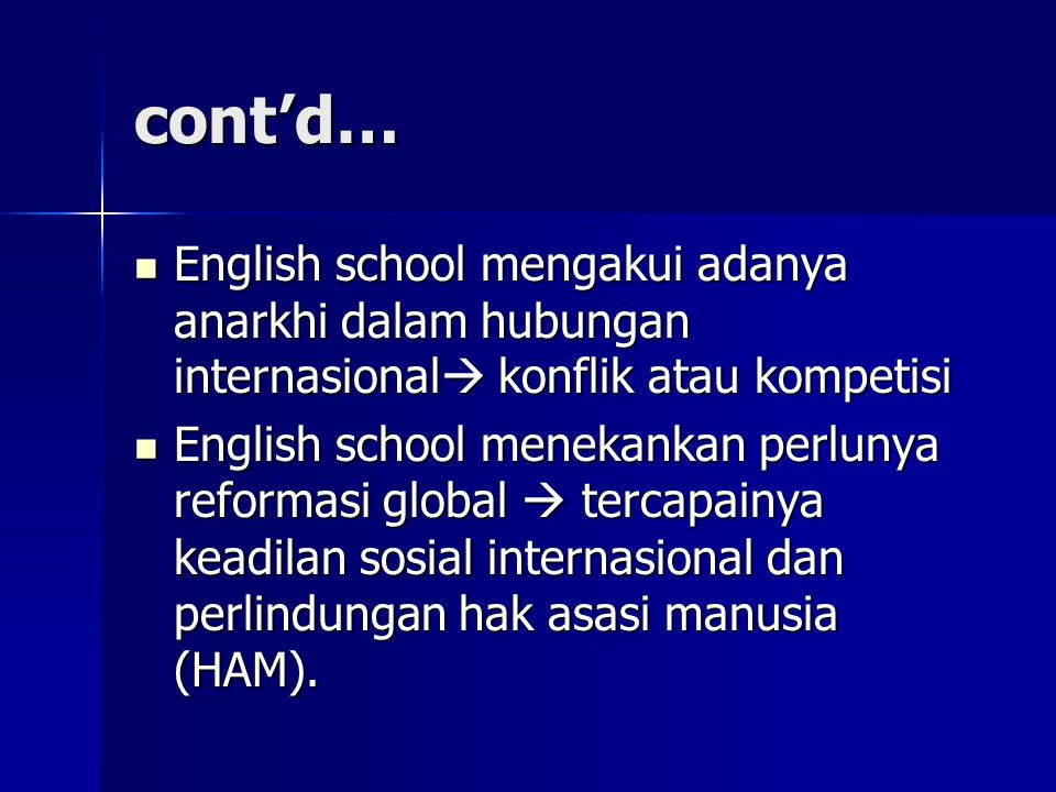 cont'd… English school mengakui adanya anarkhi dalam hubungan internasional konflik atau kompetisi.