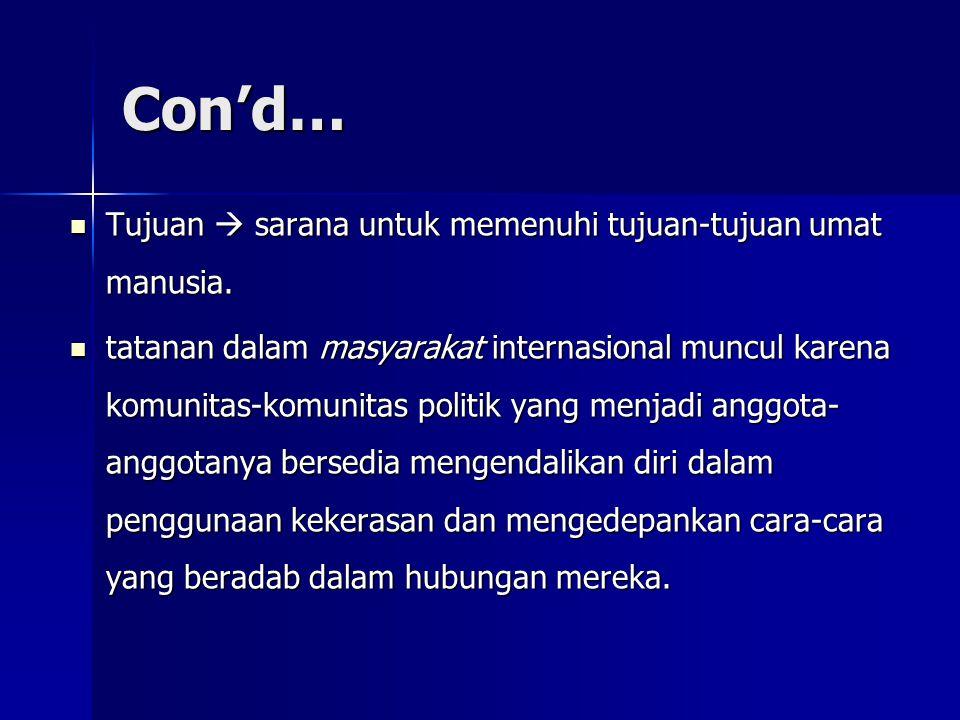 Con'd… Tujuan  sarana untuk memenuhi tujuan-tujuan umat manusia.