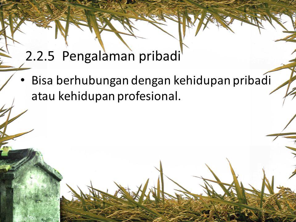 2.2.5 Pengalaman pribadi Bisa berhubungan dengan kehidupan pribadi atau kehidupan profesional.