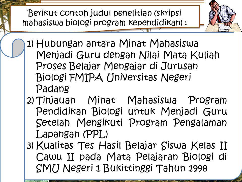 Berikut contoh judul penelitian (skripsi mahasiswa biologi program kependidikan) :