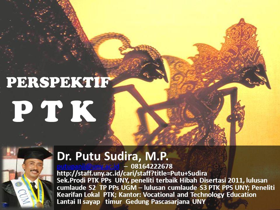 P T K PERSPEKTIF Dr. Putu Sudira, M.P.