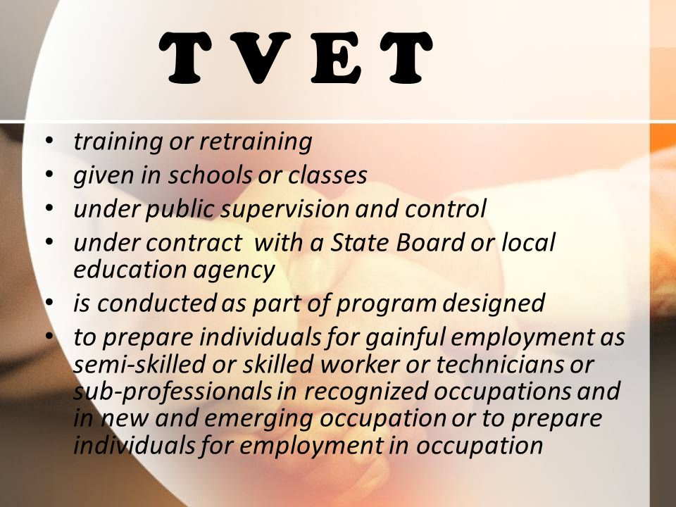 T V E T training or retraining given in schools or classes