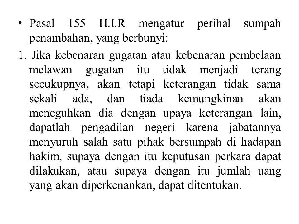 Pasal 155 H.I.R mengatur perihal sumpah penambahan, yang berbunyi: