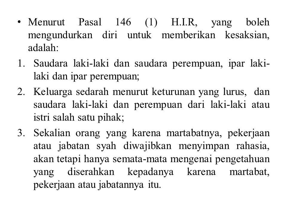 Menurut Pasal 146 (1) H.I.R, yang boleh mengundurkan diri untuk memberikan kesaksian, adalah: