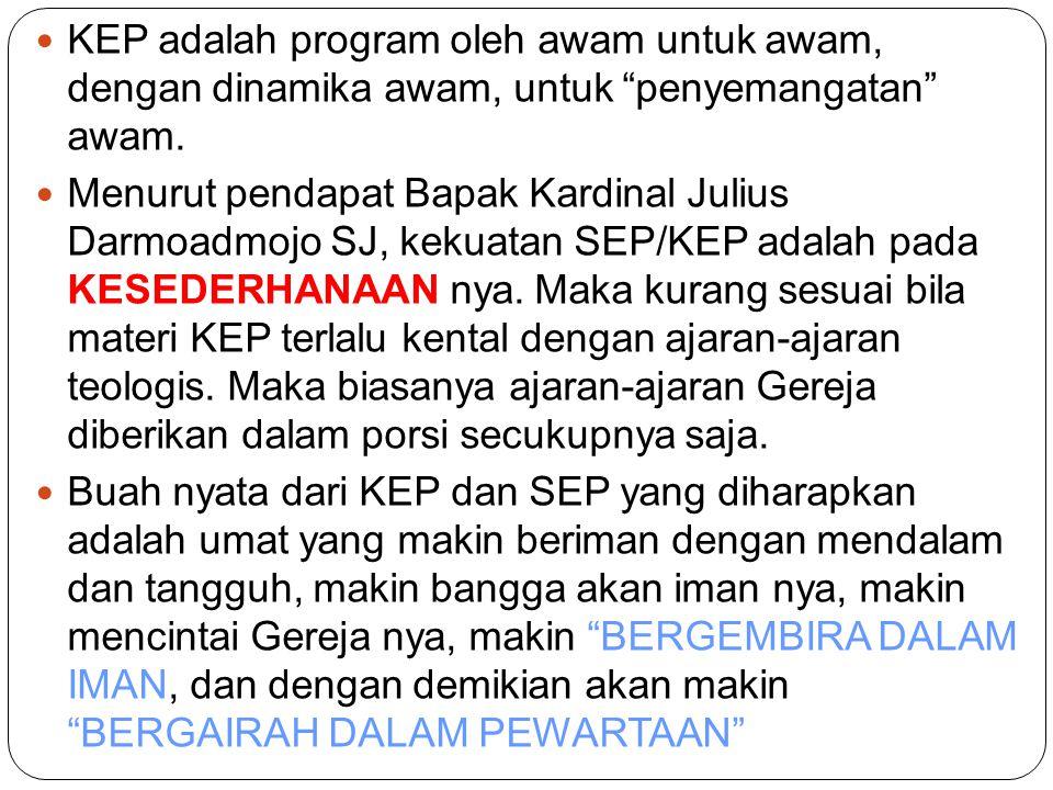 KEP adalah program oleh awam untuk awam, dengan dinamika awam, untuk penyemangatan awam.