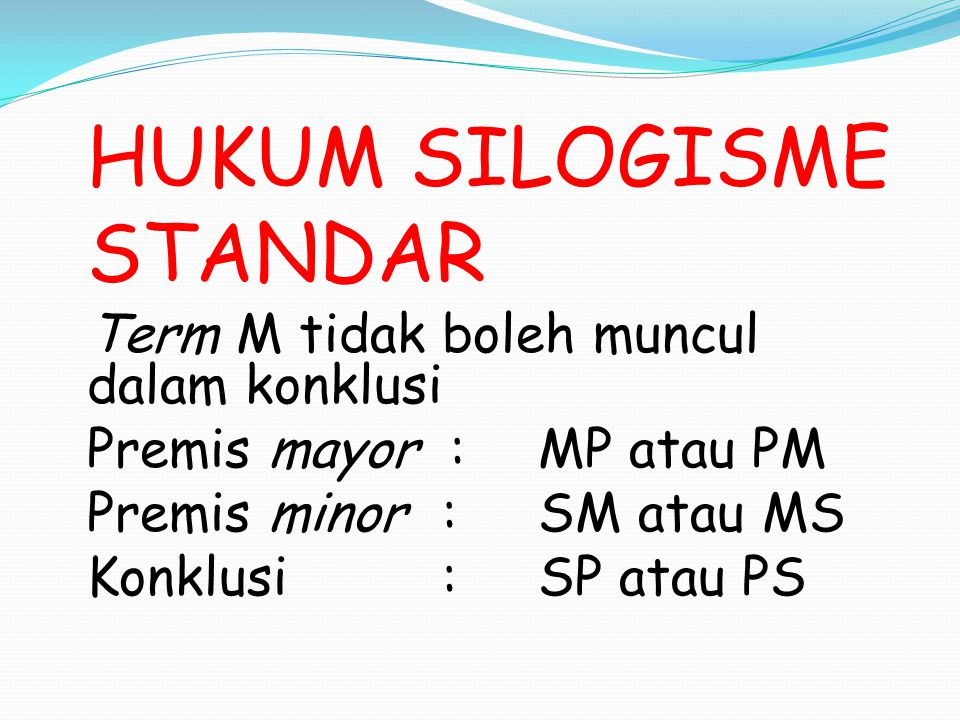 Premis mayor : MP atau PM Premis minor : SM atau MS