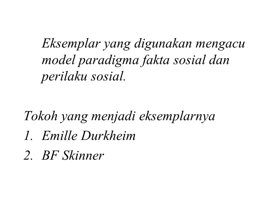 Tokoh yang menjadi eksemplarnya Emille Durkheim BF Skinner