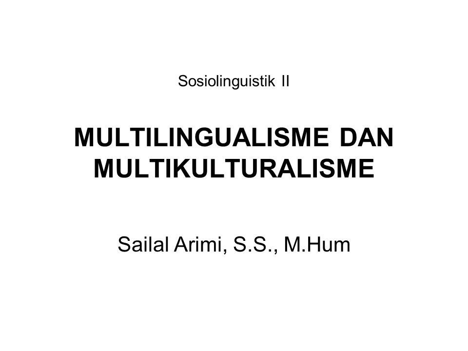 Sosiolinguistik II MULTILINGUALISME DAN MULTIKULTURALISME
