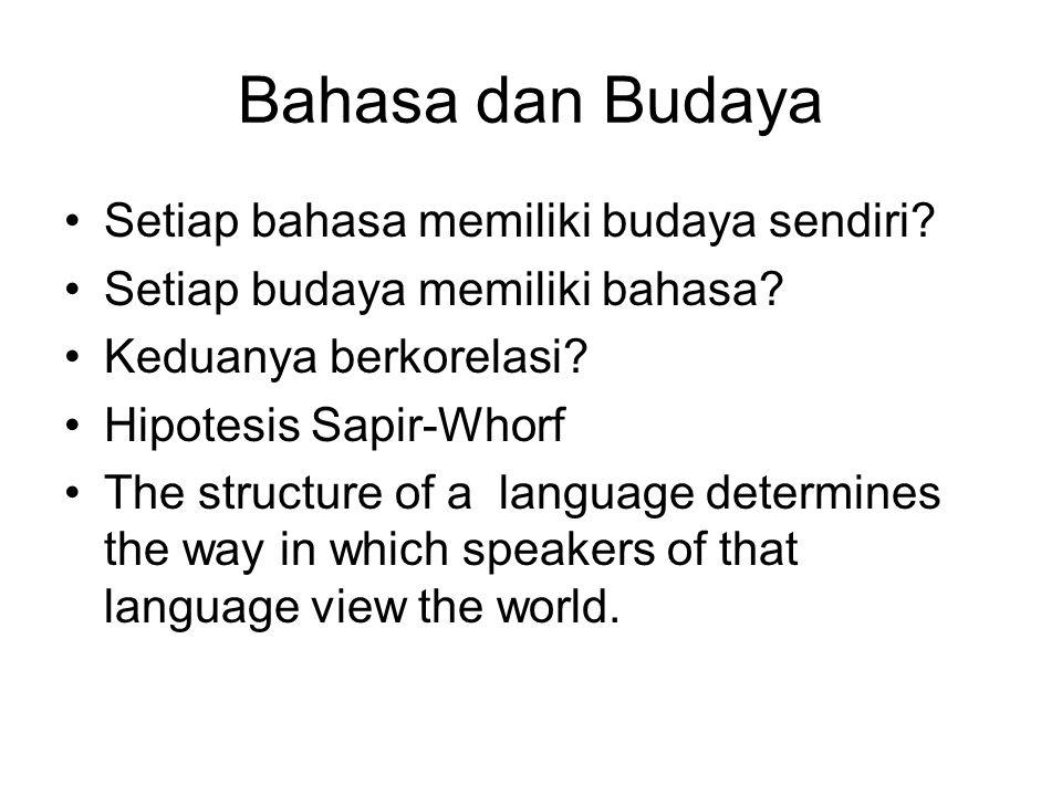 Bahasa dan Budaya Setiap bahasa memiliki budaya sendiri