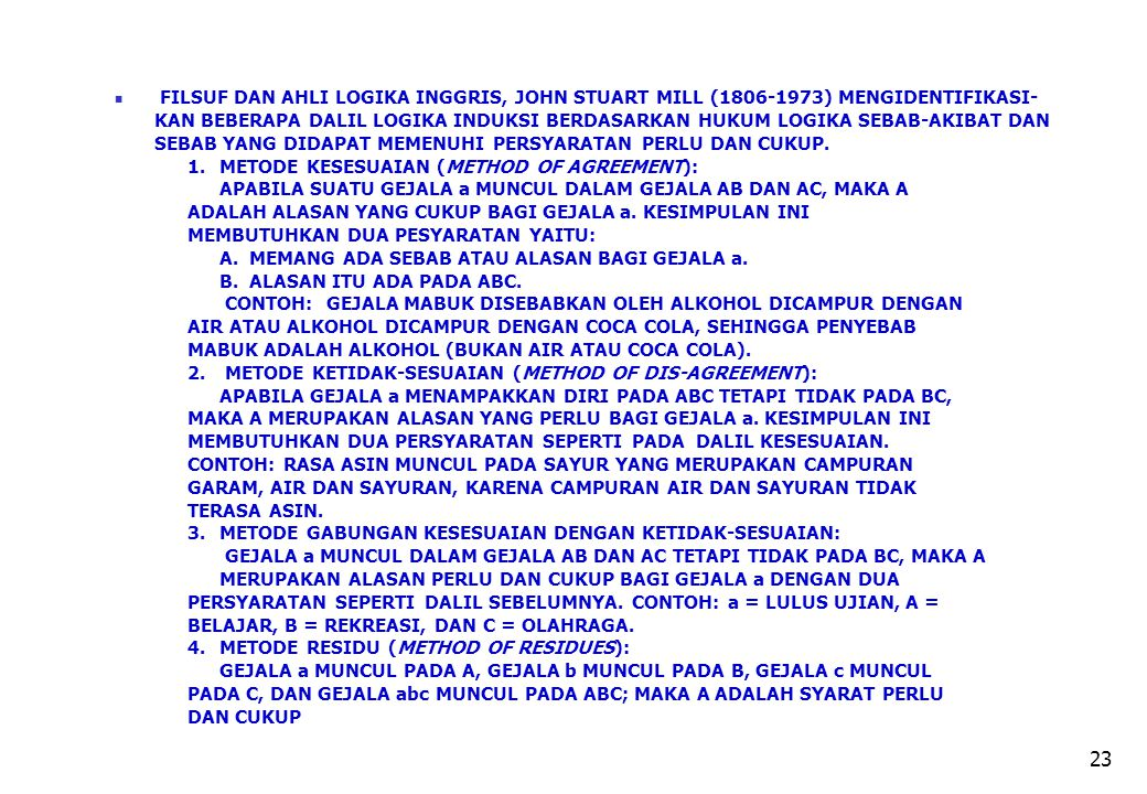 FILSUF DAN AHLI LOGIKA INGGRIS, JOHN STUART MILL (1806-1973) MENGIDENTIFIKASI-KAN BEBERAPA DALIL LOGIKA INDUKSI BERDASARKAN HUKUM LOGIKA SEBAB-AKIBAT DAN SEBAB YANG DIDAPAT MEMENUHI PERSYARATAN PERLU DAN CUKUP.
