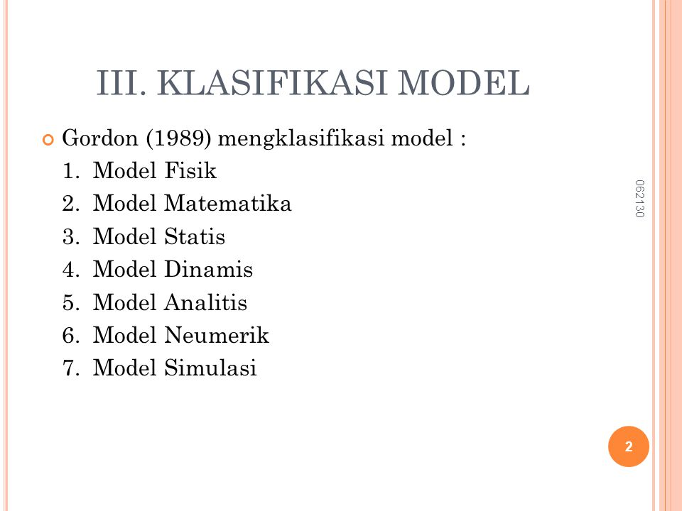 III. KLASIFIKASI MODEL Gordon (1989) mengklasifikasi model :