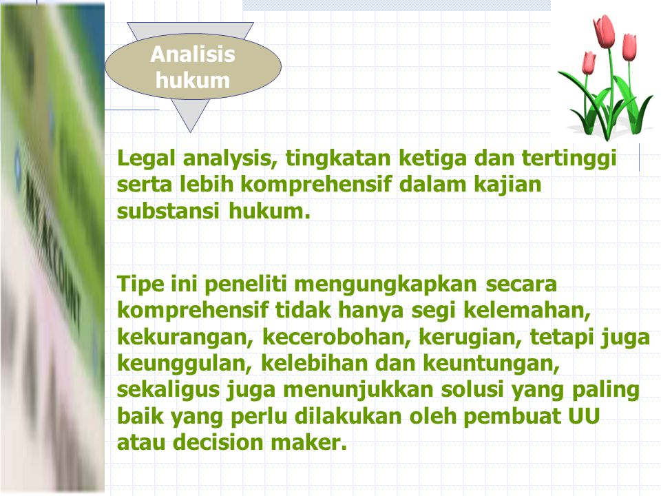 Analisis hukum. Legal analysis, tingkatan ketiga dan tertinggi serta lebih komprehensif dalam kajian substansi hukum.
