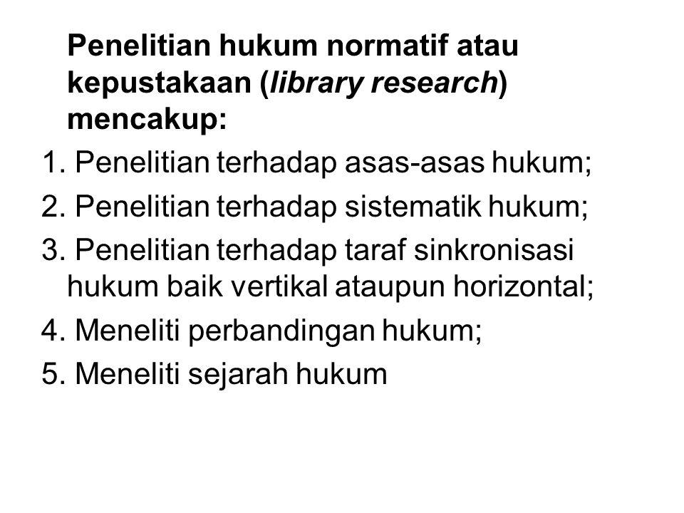 Penelitian hukum normatif atau kepustakaan (library research) mencakup: