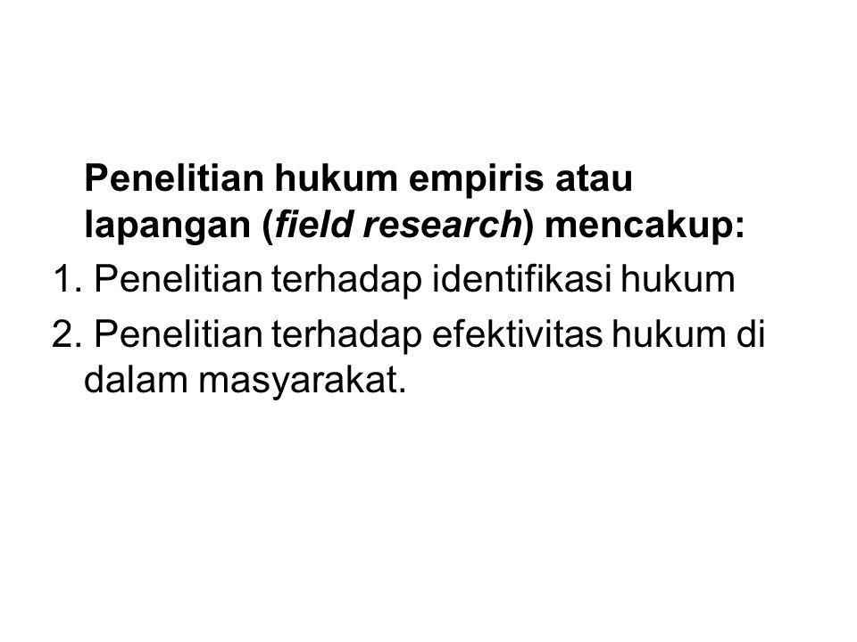 Penelitian hukum empiris atau lapangan (field research) mencakup: