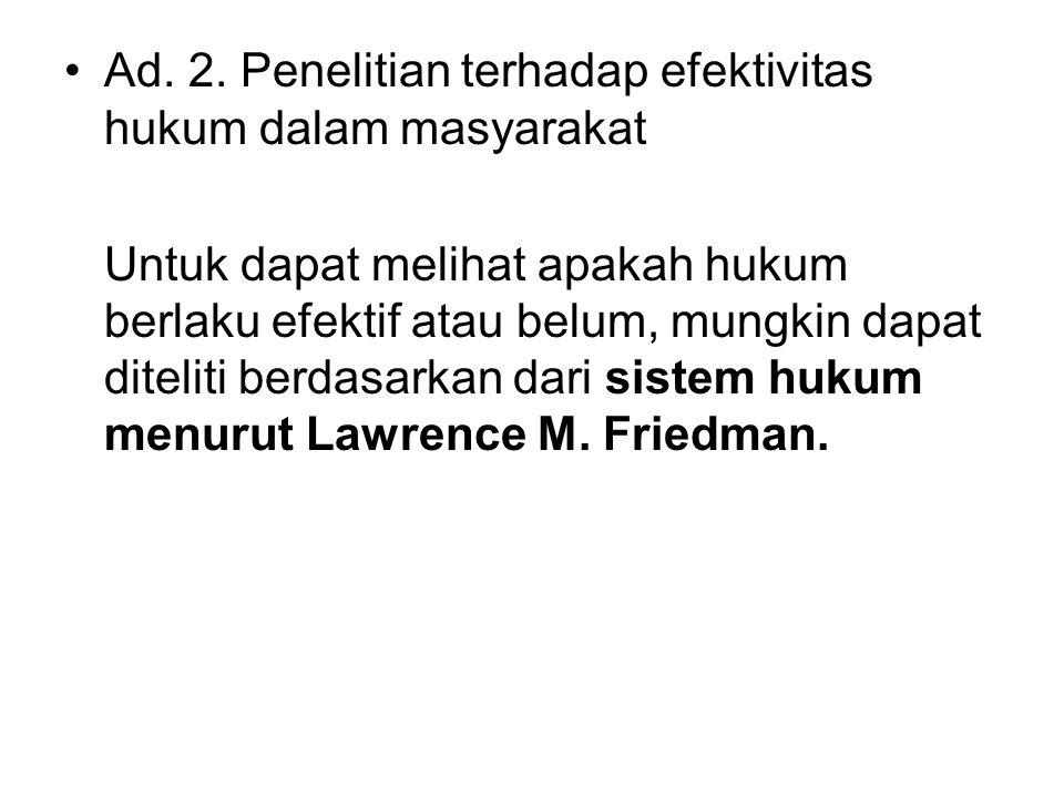 Ad. 2. Penelitian terhadap efektivitas hukum dalam masyarakat
