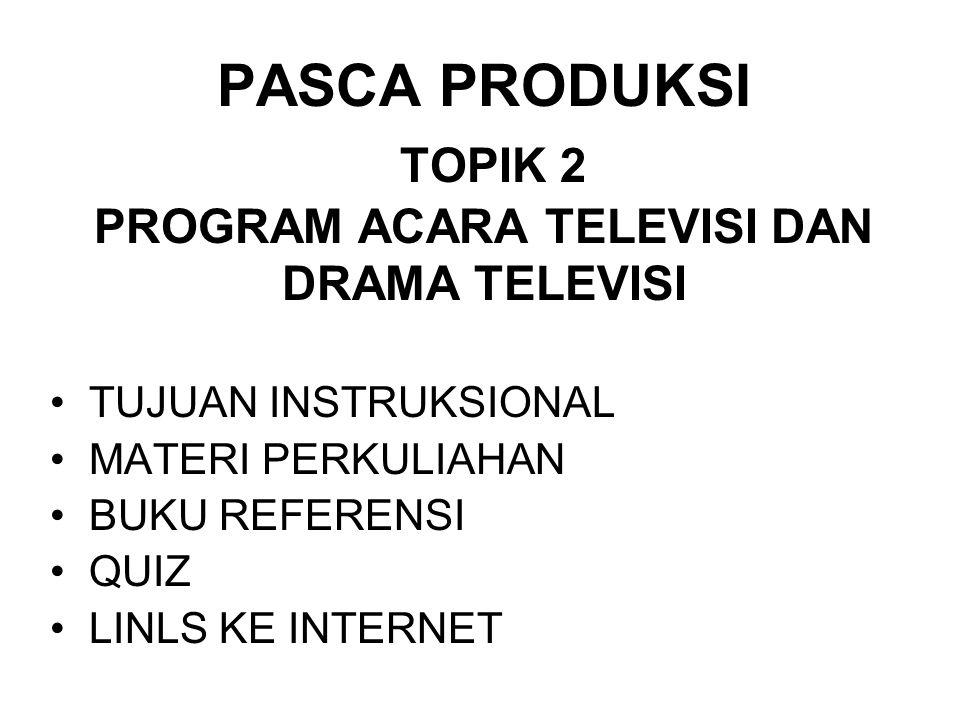 PASCA PRODUKSI TOPIK 2 PROGRAM ACARA TELEVISI DAN DRAMA TELEVISI