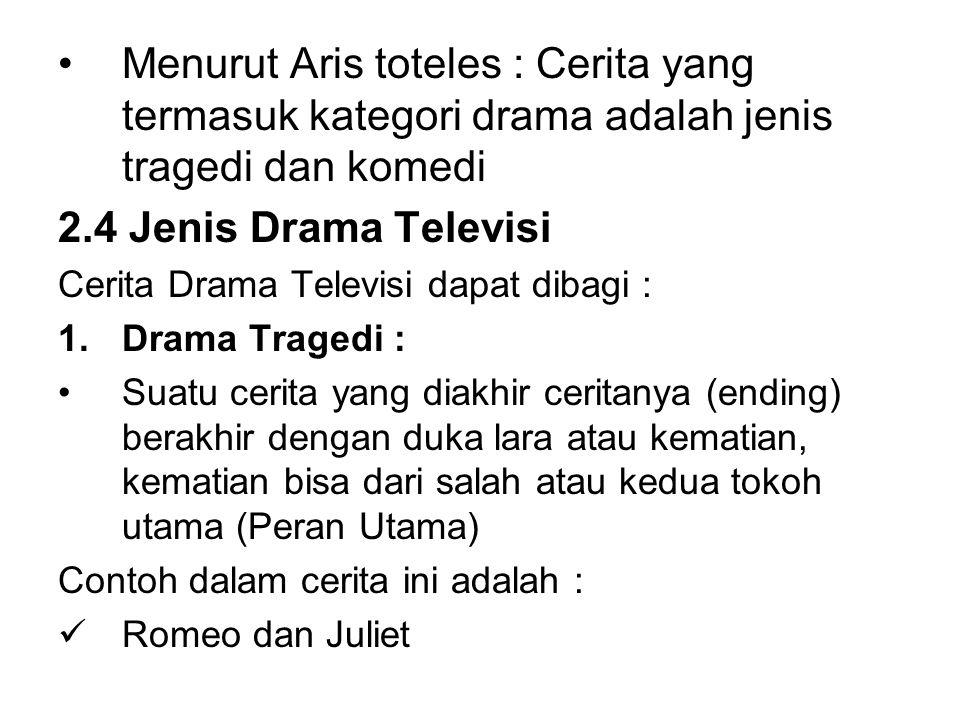 Menurut Aris toteles : Cerita yang termasuk kategori drama adalah jenis tragedi dan komedi